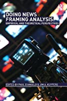 Doing News Framing Analysis: Empirical and Theoretical Perspectives (Communication Series)