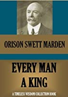 Every Man a King, or Might in Mind Mastery (Timeless Wisdom Collection)