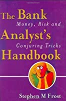 The Bank Analyst's Handbook: Money, Risk and Conjuring Tricks: Money, Risk, and Conjuring Tricks