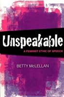 Unspeakable: A Feminist Ethic of Speech