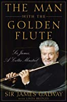 The Man with the Golden Flute: Sir James, a Celtic Minstrel