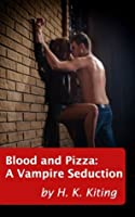 Blood and Pizza: A Vampire Seduction
