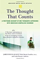 The Thought that Counts: A Firsthand Account of One Teenager's Experience with Obsessive-Compulsive Disorder (Annenberg Foundation Trust at Sunnylands' Adolescent Mental Health Initiative)