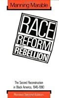 Race, Reform, and Rebellion: The Second Reconstruction in Black America, 1945-1990