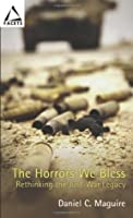 The Horrors We Bless: Rethinking the Just-war Legacy (Facets Series)