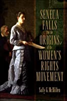 Seneca Falls and the Origins of the Womens Rights Movement (Pivotal Moments in American History)