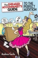 The Enraged Accompanist's Guide to the Perfect Audition