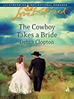 The Cowboy Takes a Bride (Mills & Boon Love Inspired)