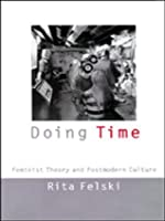 Doing Time: Feminist Theory and Postmodern Culture (Cultural Front)