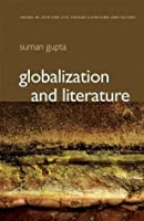 Globalization and Literature (PTLC - Polity Themes in 20th and 21st Century Literature)