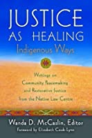 Justice As Healing: Indigenous Ways