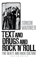 Text and Drugs and Rock 'n' Roll: The Beats and Rock, from Kerouac to Cobain