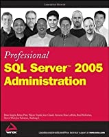 Professional SQL Server 2005 Administration (Wrox Professional Guides)
