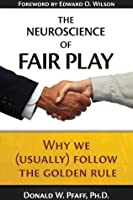 The Neuroscience of Fair Play: Why We (Usually) Follow the Golden Rule