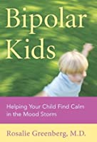 Bipolar Kids: Helping Your Child Find Calm in the Mood Storm