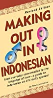 Making Out in Indonesian: Revised Edition (Indonesian Phrasebook) (Making Out Books)