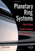 Planetary Ring Systems (Springer Praxis Books / Space Exploration)