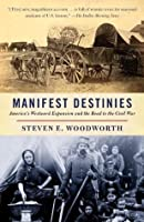 Manifest Destinies: America's Westward Expansion and the Road to the Civil War (Vintage)