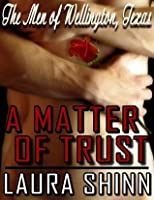 A Matter of Trust (The Men of Wellington, Texas Series)