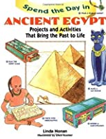 Spend the Day in Ancient Egypt: Projects and Activities That Bring the Past to Life (Spend The Day Series)