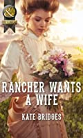 Rancher Wants a Wife (Mills & Boon Historical) (Mail-Order Weddings - Book 1)