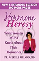 Hormone Heresy: What Women Must Know About Their Hormones