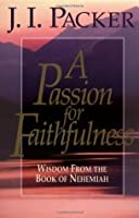 A Passion for Faithfulness: Wisdom From the Book of Nehemiah (Packer, J. I. Living Insights Bible Study.)