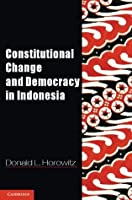 Constitutional Change and Democracy in Indonesia (Problems of International Politics)