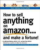 How to Sell Anything on Amazon...and Make a Fortune!: Expert Advice on How to Expand Your Business Online and Generate Additional Revenue