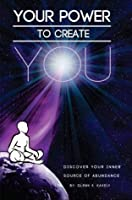 Your Power To Create You: Discover Your Inner Source of Abundance