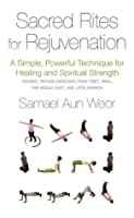Sacred Rites for Rejuvenation: A Simple, Powerful Technique for Healing and Spiritual Strength