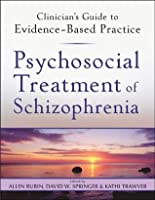 Psychosocial Treatment of Schizophrenia (Clinician's Guide to Evidence-Based Practice Series)