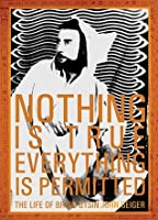 Nothing Is True-Everything is Permitted: The Life of Brion Gysin