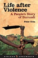 Life after Violence: A People's Story of Burundi (African Arguments)