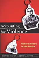 Accounting for Violence: Marketing Memory in Latin America (The cultures and practice of violence series)