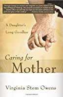 Caring for Mother: A Daughter's Long Goodbye
