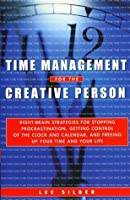 Time Management for the Creative Person: Right-Brain Strategies for Stopping Procrastination, Getting Control of the Clock and Calendar, and Freeing Up Your Time and Your Life