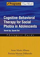 Cognitive-Behavioral Therapy for Social Phobia in Adolescents: Stand Up, Speak Out Therapist Guide (Programs That Work)