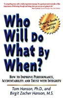 Who Will Do What by When?:  How to Improve Performance, Accountability, and Trust with Integrity