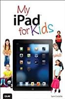 My iPad for Kids (Covers iOS 6 on iPad 3rd or 4th generation, and iPad mini) (2nd Edition) (My...)