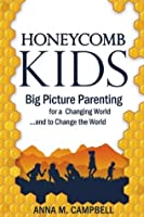 Honeycomb Kids: Big Picture Parenting for a Changing World and to Change the World