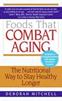 Foods That Combat Aging: The Nutritional Way to Stay Healthy Longer (Lynn Sonberg Books)