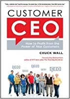 Customer CEO: How to Profit from the Power of Your Customers