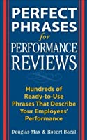 Perfect Phrases for Performance Reviews: Hundreds of Ready-to-use Phrases That Describe Your Employees' Performance (Perfect Phrases Series)