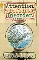 Attention. Deficit. Disorder.: A Novel