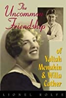The Uncommon Friendship of Yaltah Menuhin and Willa Cather