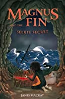 Magnus Fin and the Selkie Secret (Kelpies)