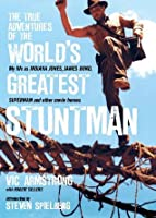 The True Adventures of the World's Greatest Stuntman - My Life As Indiana Jones, James Bond, Superman and other movie heroes
