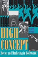 High Concept: Movies and Marketing in Hollywood (Texas Film and Media Studies Series)