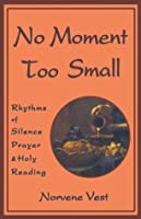 No Moment Too Small: Rhythms of Silence, Prayer, and Holy Reading (Cistercian Studies)